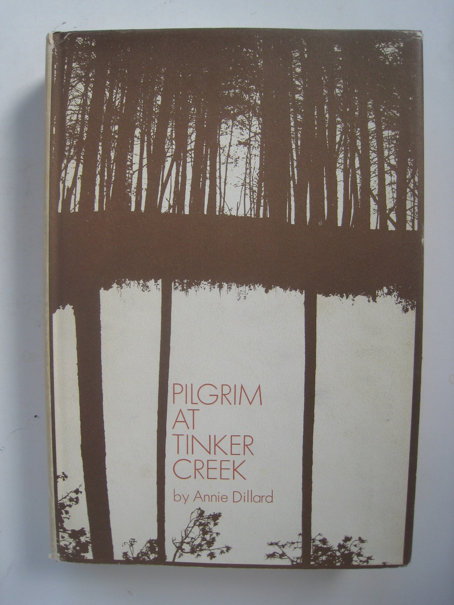 PILGRIM AT TINKER CREEK By ANNIE DILLARD 1974 first edition, ANNIE DILLARD