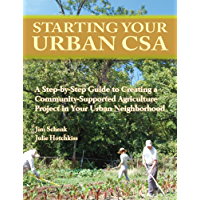 Starting Your Urban CSA: A Step by Step Guide to Creating a Community-Supported Agriculture Project in Your Urban Neighborhood (English Edition)