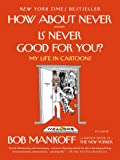 How About Never--Is Never Good for You?: My Life in Cartoons