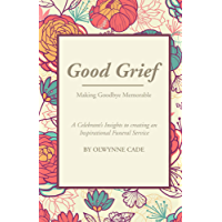 Good Grief: Making Goodbye Memorable