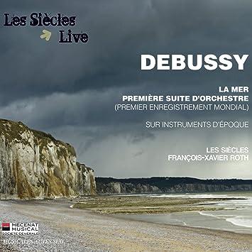 ドビュッシー : 海 ~ 3つの交響的スケッチ、管弦楽組曲 第1番 (Debussy : La Mer , Premiere Suite D'orchestre (Premier Enregistrement Mondial) / Les Siecles , Francois-Xavier Roth) [輸入盤]