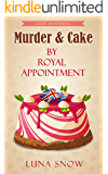 Cozy British Mysteries : Murder and Cake - By Royal Appointment: (Cozy Culinary Mystery, Amateur Women sleuths, Bakery, Cat)
