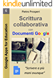 Scrittura collaborativa con Documenti Google: Scrivere a più mani ovunque (Google Apps for Education Vol. 6)