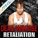 Retaliation (Dean Ambrose)