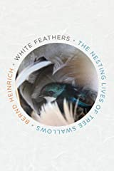 White Feathers: The Nesting Lives of Tree Swallows Kindle Edition