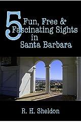 5 Fun, Free & Fascinating Sights in Santa Barbara (5-Spot ebook travel series) Kindle Edition