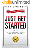 Just Get Started: Tips For Starting, Running, & Growing Your Online Business