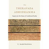 The Theravada Abhidhamma: Inquiry into the Nature of Conditioned Reality