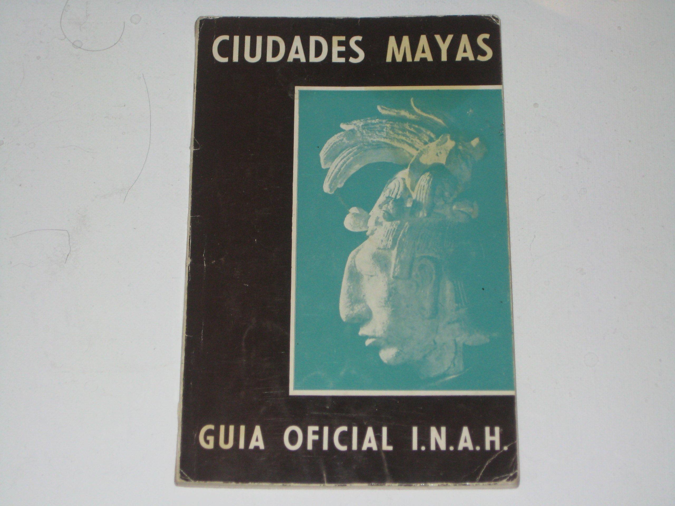 Ciudades Mayas: Guia Oficial I.N.A.H.