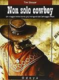 Non solo cowboy. Un viaggio nelle storie più intriganti del selvaggio West