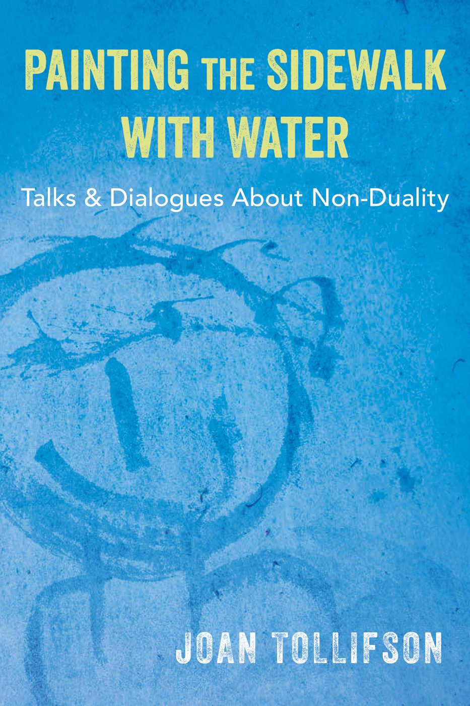 Read Online Painting the Sidewalk with Water: Talks and Dialogs About Nonduality pdf