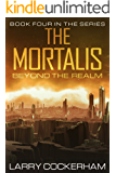 The Mortalis: Beyond the Realm (The Mortalis Series Book 4)