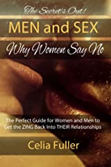 The Secrets Out! Men and Sex, Why Women Say No: The Perfect Guide for Women and Men to get the Zing back into Their Relationships Kindle Edition