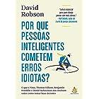 Por que pessoas inteligentes cometem erros idiotas?: O que a Nasa, Thomas Edison, Benjamin Franklin e Daniel Kahneman nos ens