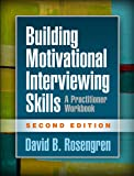 Building Motivational Interviewing Skills, Second Edition: A Practitioner Workbook (Applications of Motivational…