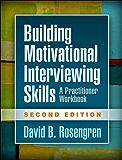 Building Motivational Interviewing Skills, Second Edition (Applications of Motivational Interviewing)