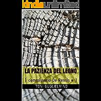 LA PAZIENZA DEL LEGNO: Il commissario De Rensis 4 (IL COMMISSARIO TONI DE RENSIS) (Italian Edition)