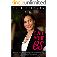 Own Your BS: The No-Nonsense guide to your female Head Talk