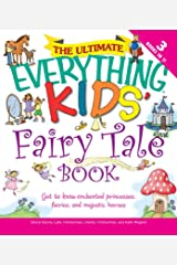 The Ultimate Everything Kids' Fairy Tale Book: Get to know enchanted princesses, fairies, and majestic horses (Everything® Kids) Kindle Edition