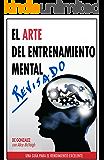 El Arte del Entrenamiento Mental: Una Guía Para el Rendimiento Excelente (Spanish Edition)