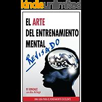 El Arte del Entrenamiento Mental: Una Guía Para el Rendimiento Excelente