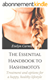 The Essential Handbook to Hashimoto's: TREATMENT AND OPTIONS FOR A HAPPY, HEALTHY LIFESTYLE (English Edition)