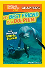 National Geographic Kids Chapters: My Best Friend is a Dolphin!: And More True Dolphin Stories (NGK Chapters) Kindle Edition