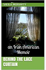 Behind the Lace Curtain: an Irish American Memoir Kindle Edition