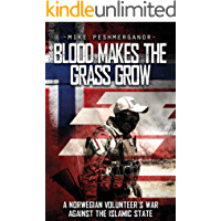 Blood Makes the Grass Grow: A Norwegian Volunteer's War Against the Islamic State (English Edition)