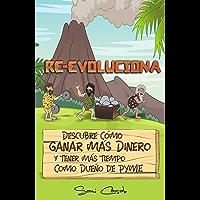 Re-Evoluciona: Descubre cómo ganar más dinero y tener más tiempo como dueño de PYME (Spanish Edition)