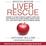 Medical Medium Liver Rescue: Answers to Eczema, Psoriasis, Diabetes, Strep, Acne, Gout, Bloating, Gallstones, Adrenal…