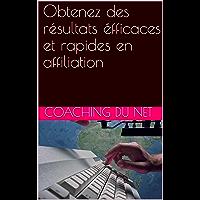 Obtenez des résultats éfficaces et rapides en affiliation (French Edition)