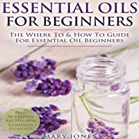 Essential Oils for Beginners: The Where to and How to Guide for Essential Oil Beginners: Essential Oils in Black-and-White