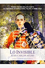 LO INVISIBLE: RELATO BASADO EN HECHOS REALES (Spanish Edition) Kindle Edition
