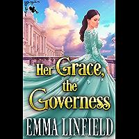 Her Grace, the Governess: A Historical Regency Romance Novel