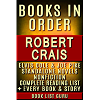 Robert Crais Books in Order: Elvis Cole and Joe Pike series, all short stories, standalone novels, and nonfiction. (Series Order Book 44)
