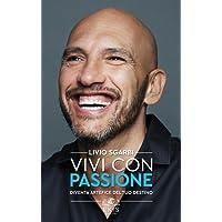 Vivi con passione. Diventa artefice del tuo destino