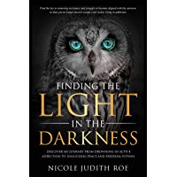 Finding the Light in the Darkness: Discover the Journey From Drowning in Active Addiction to Unlocking Peace & Freedom…