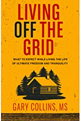 Living Off the Grid: What to Expect While Living the Life of Ultimate Freedom and Tranquility Paperback