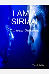 I Am a Sirian - Starseeds On Earth! Kindle Edition