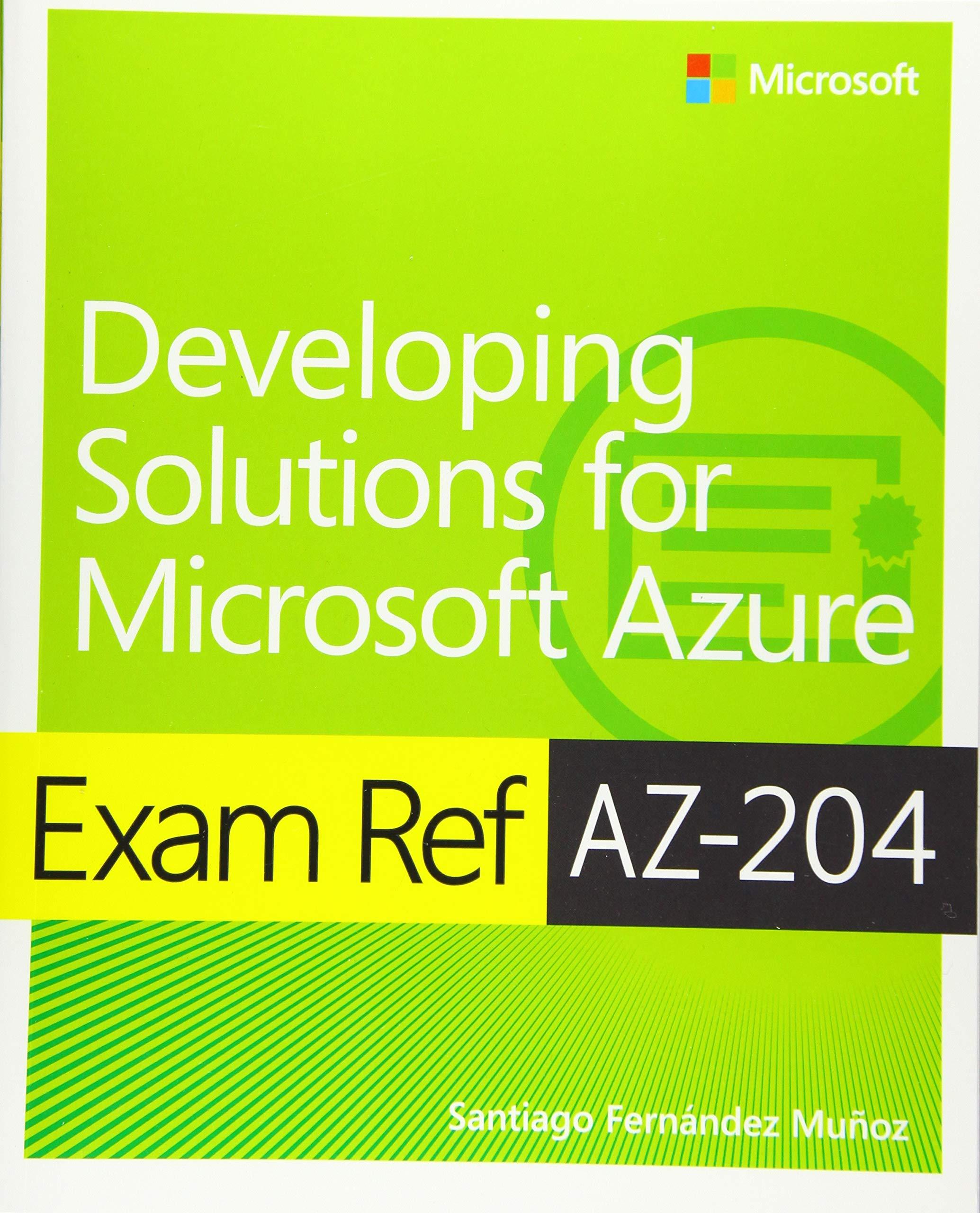 Exam Ref AZ-204 Developing Solutions for Microsoft Azure