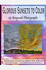 Glorious Sunsets to Color: 25 Grayscale Photographs: Advanced Coloring Book for Adults (Adult Coloring Books) (Volume 18)