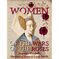 Women of the Wars of the Roses: Jacquetta Woodville, Margaret of Anjou & Cecily Neville (English Edition)