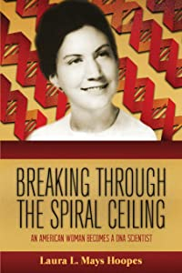 Breaking Through the Spiral Ceiling: An American Woman Becomes a Dna Scientist, 2nd Edition