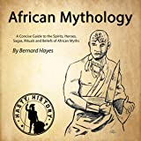 African Mythology: A Concise Guide to the