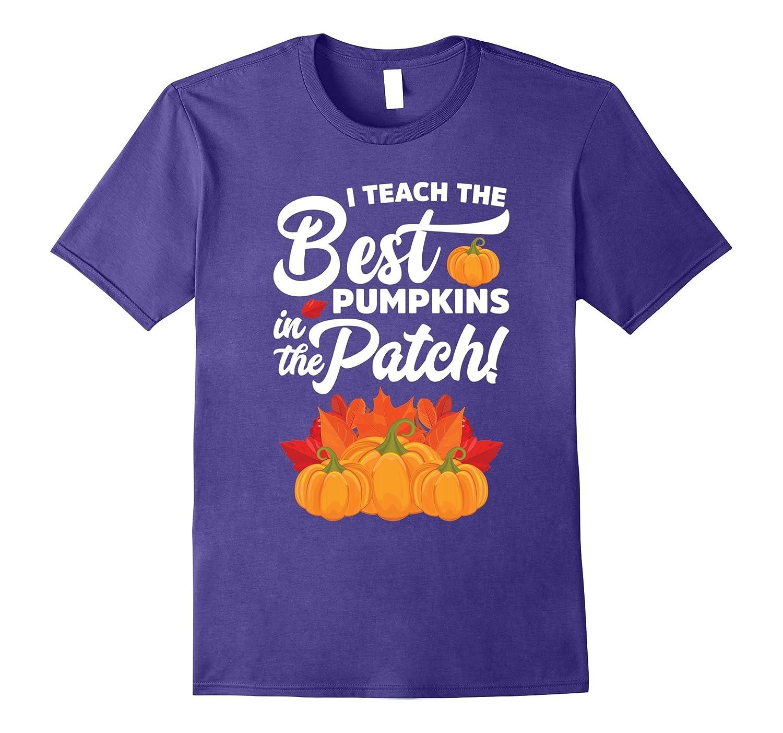 I Teach The Best Pumpkins In The Patch Shirt-FL