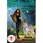 Howl About It: Magic and Mayhem Universe (My Crazy Paranormal Romance Book 3)