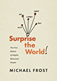 Surprise the World: The Five Habits of Highly Missional People (English Edition)