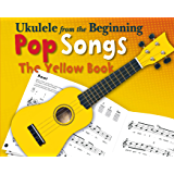 Ukulele From The Beginning: Pop Songs The Yellow Book