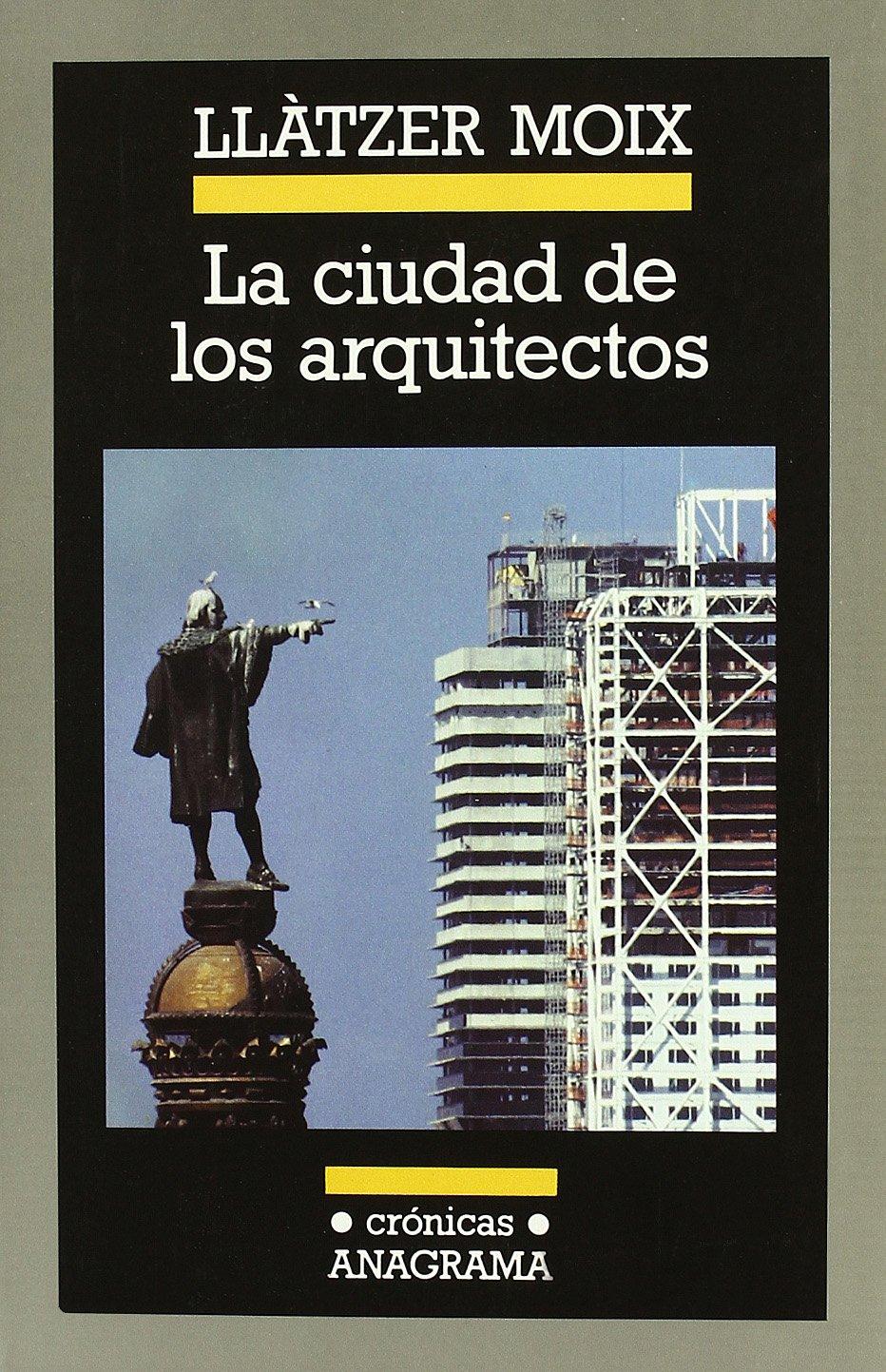 La ciudad de los arquitectos (Crónicas) Tapa dura – 1 mar 2002 Llàtzer Moix Editorial Anagrama S.A. 843392530X CDL_2-3_0000066